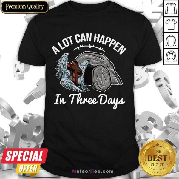 A Lot Can Happen In 3 Days Christian Easter Shirt - Design By Meteoritee.com