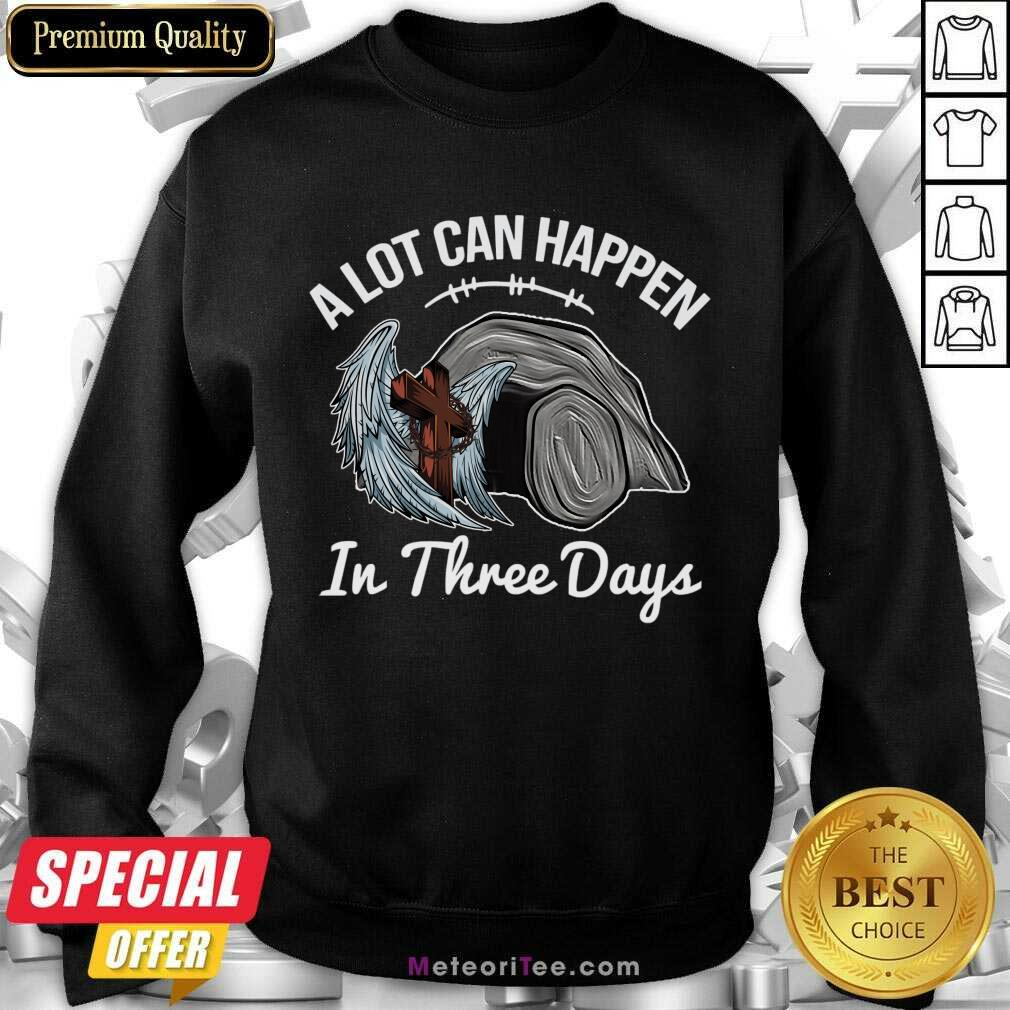 A Lot Can Happen In 3 Days Christian Easter Sweatshirt - Design By Meteoritee.com