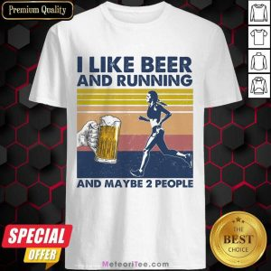 I Like Beer And Running And Maybe 2 People Shirt - Design By Meteoritee.com