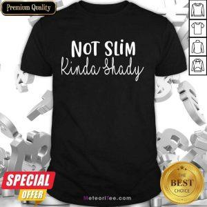 Fantastic Not Slim Kinda Shady Shirt