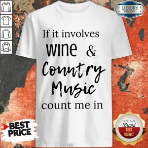 Funny If It Involves Wine And Country Music Count Me In Shirt