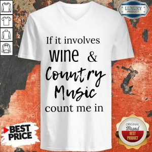 Funny If It Involves Wine And Country Music Count Me In V-neck