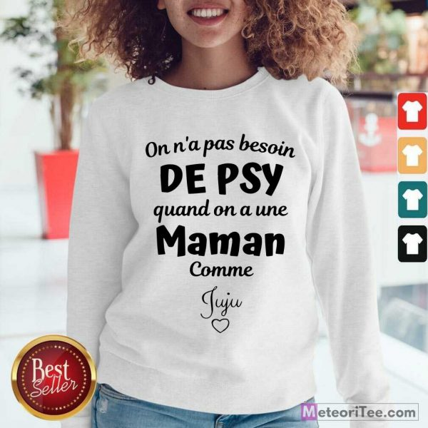 Good On N'a Pas Besoin De Psy Quand On A Une Maman Comme Stephanie Sweatshirt