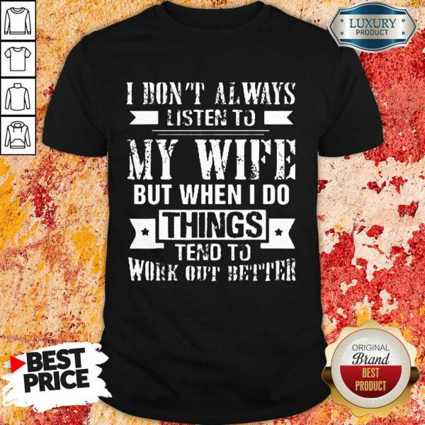 I Don't Always Listen To My Wife Shirt