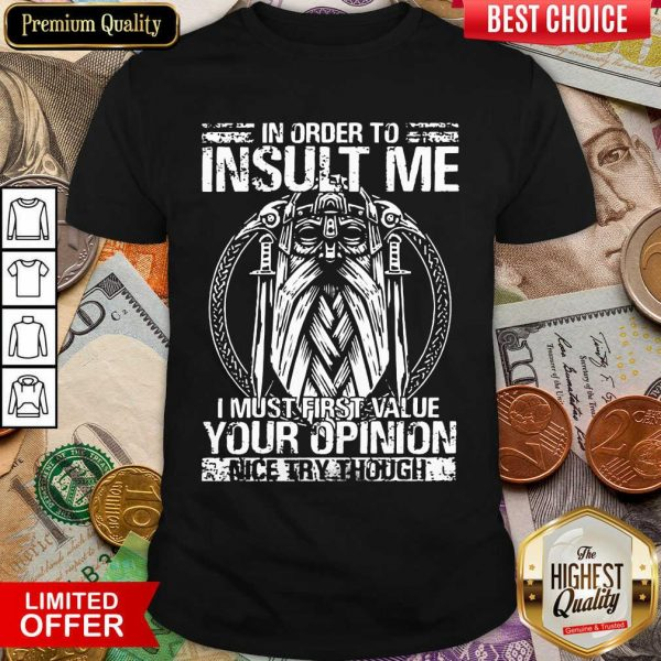 Insult Me I Must Value Your Opinion Shirt