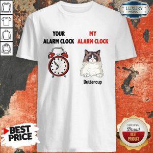Cat Your Alarm Clock My Alarm Buttercup Shirt