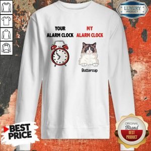 Cat Your Alarm Clock My Alarm Buttercup Sweatshirt