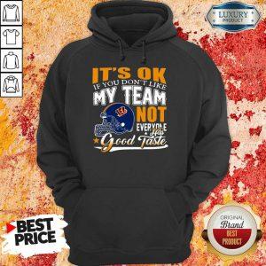Cincinnati Bengals It's Ok If You Don't Like My Team Not Everyone Good Taste Hoodie