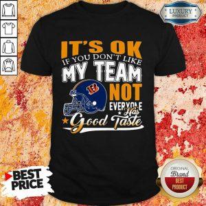 Cincinnati Bengals It's Ok If You Don't Like My Team Not Everyone Good Taste Shirt
