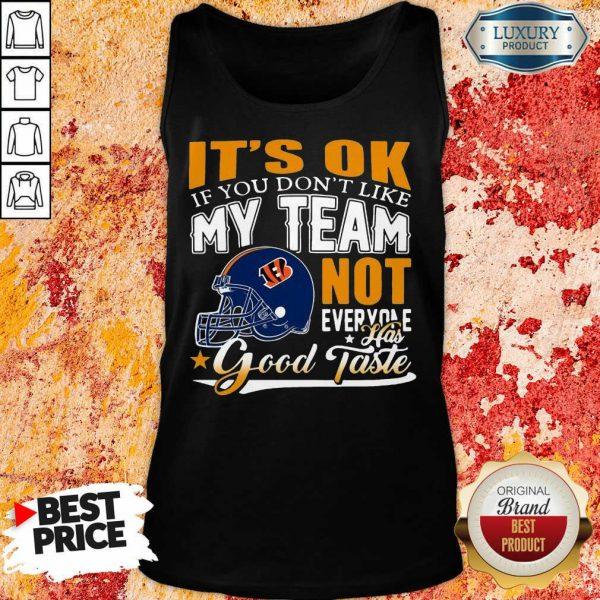 Cincinnati Bengals It's Ok If You Don't Like My Team Not Everyone Good Taste Tank Top
