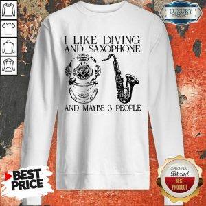 I Like Diving And Saxophone And Maybe 3 People Sweatshirt
