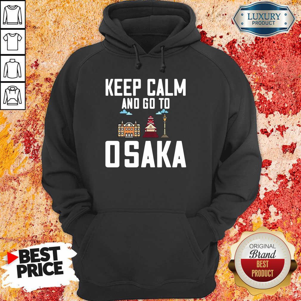 Keep Calm And Go To Osaka Hoodie