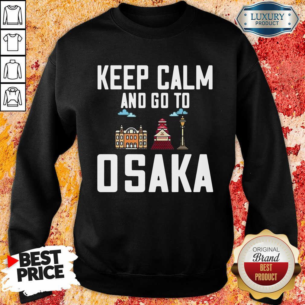 Keep Calm And Go To Osaka Sweatshirt