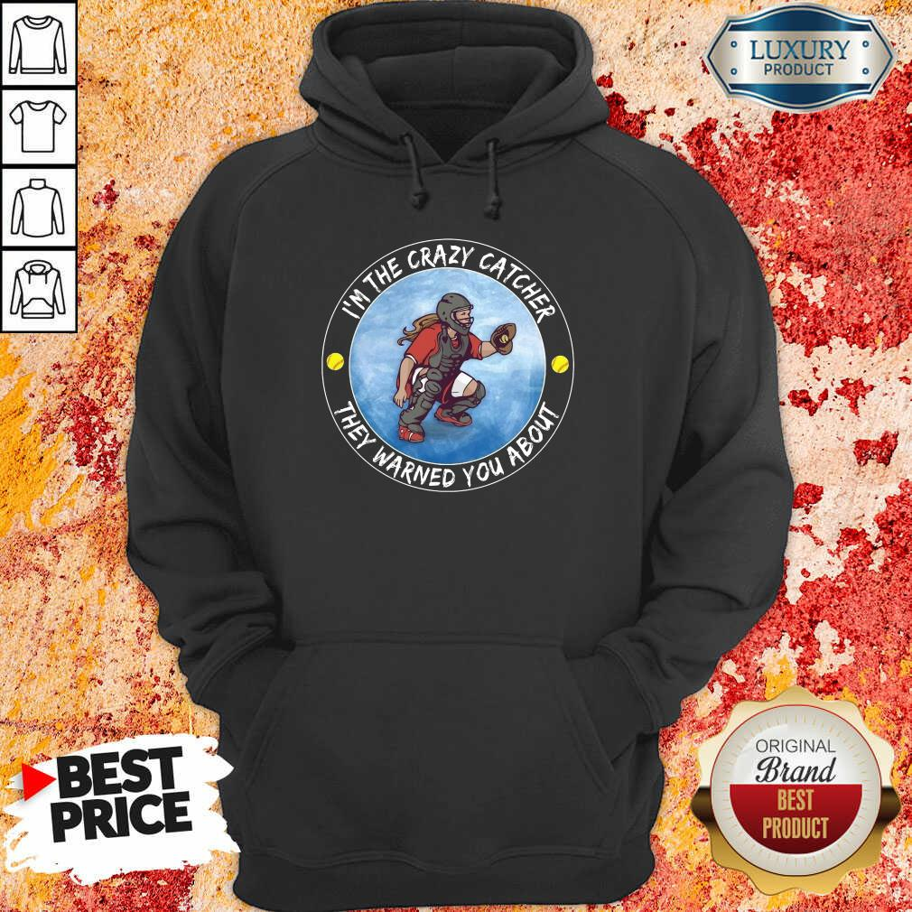 Softball I'm The Crazy Catcher They Warned You About Hoodie
