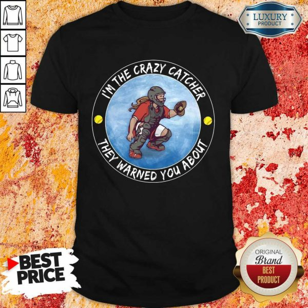 Softball I'm The Crazy Catcher They Warned You About Shirt