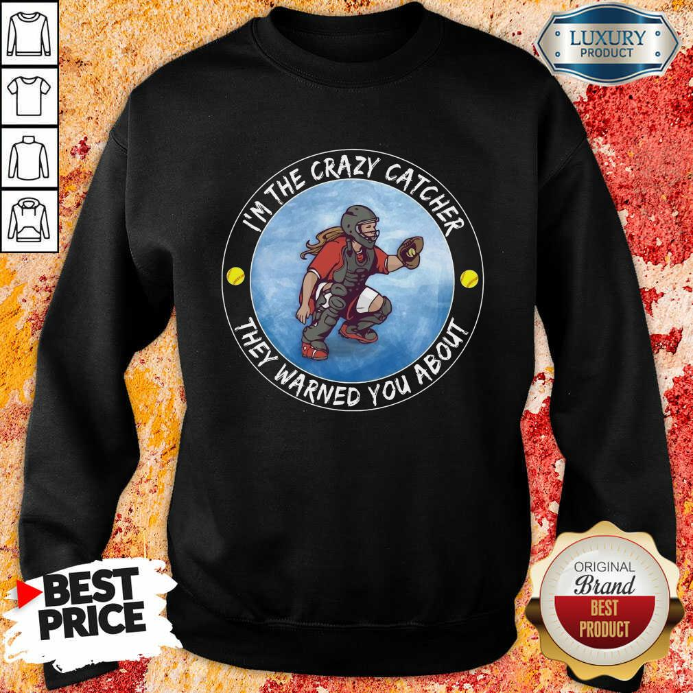 Softball I'm The Crazy Catcher They Warned You About Sweatshirt