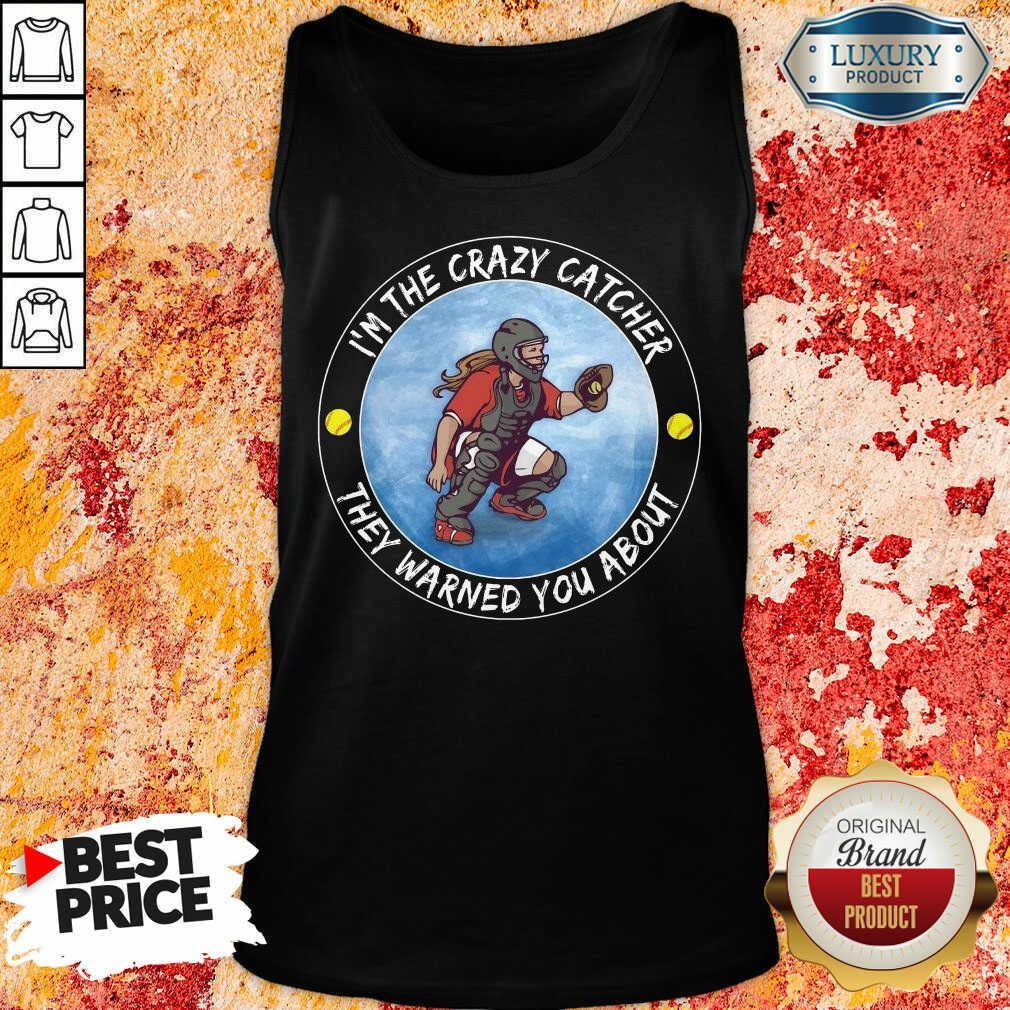 Softball I'm The Crazy Catcher They Warned You About Tank Top